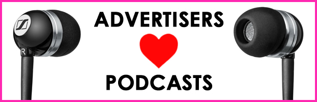 Advertisers <3 Podcasts